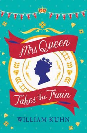 Mrs Queen Takes the Train by William Kuhn.